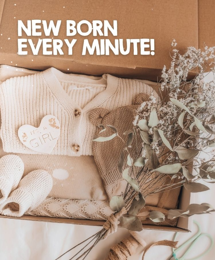 NEW BORN EVERY MINUTE
